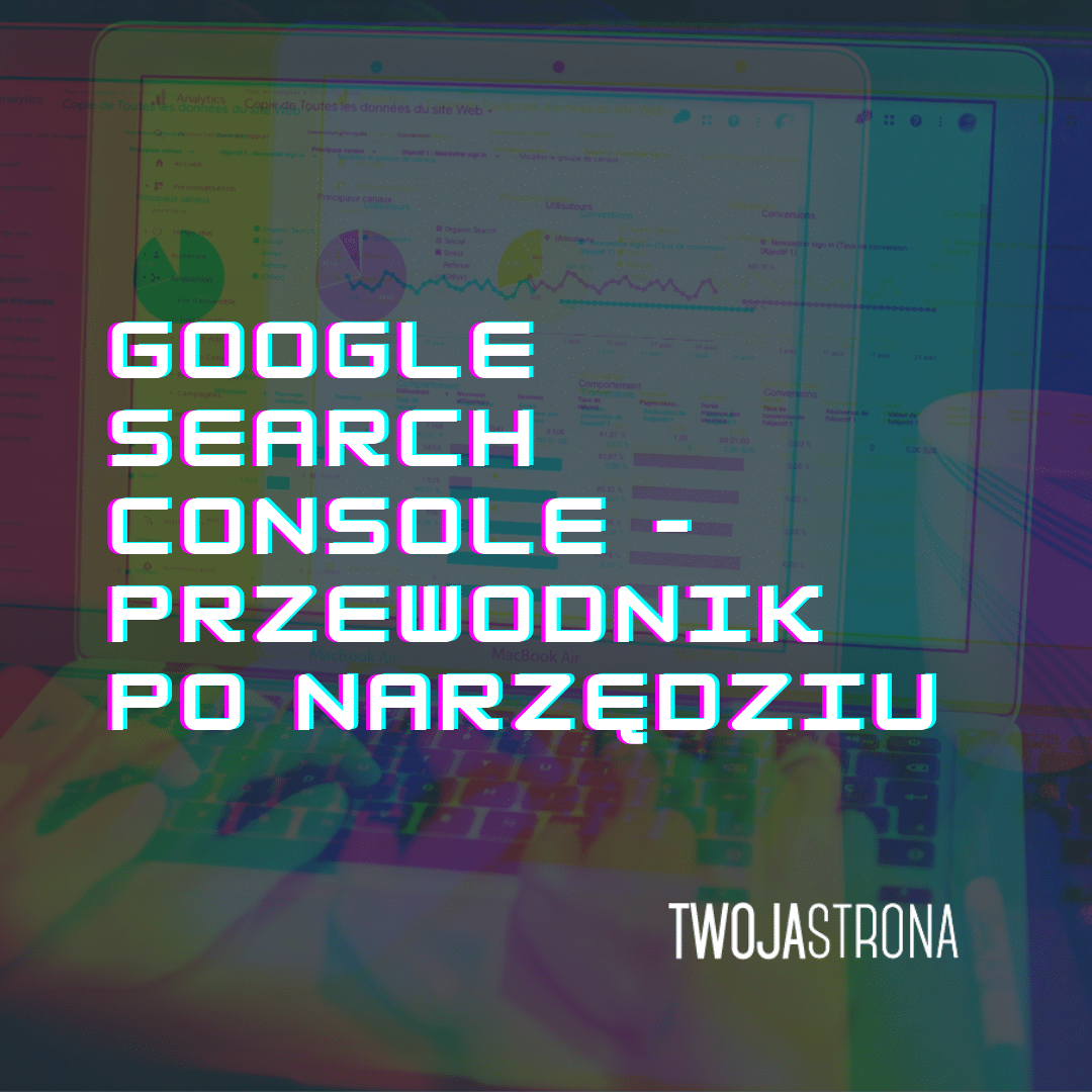 You are currently viewing Google Search Console – przewodnik po narzędziu